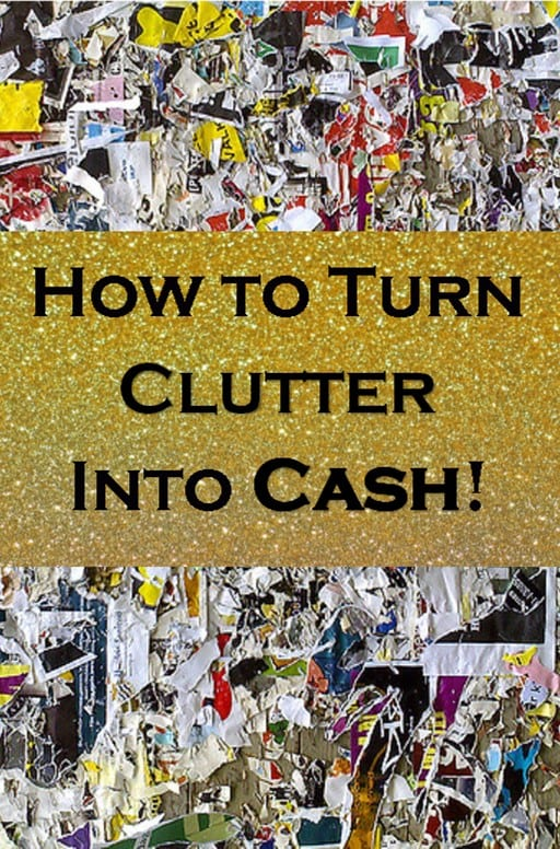 Great tips on turning clutter into cash, make money through decluttering!
