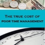 Poor Time Management and What It Truly Costs You. Effective Time Management strategies!