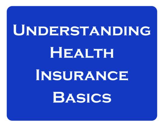 Health insurance, understanding health insurance basics
